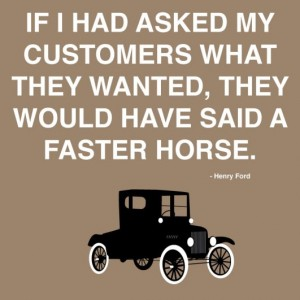 Henry Ford - Faster horse quote